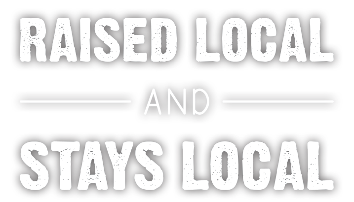Raised Local and Stays Local