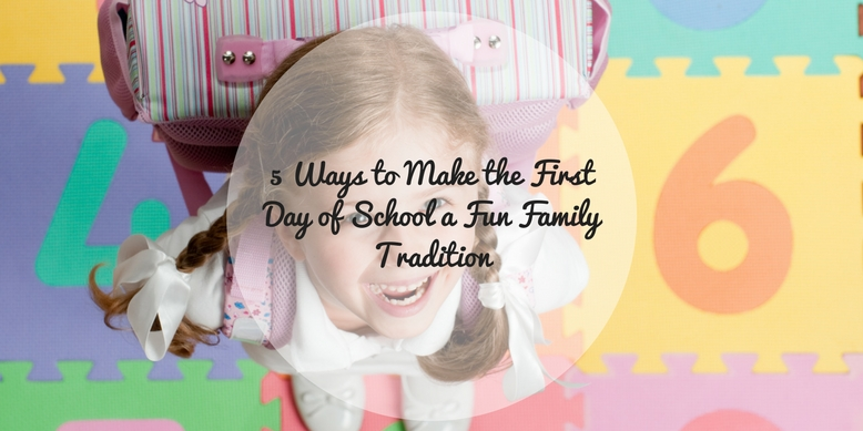 5 Ways to Make the First Day of School a Fun Family Tradition